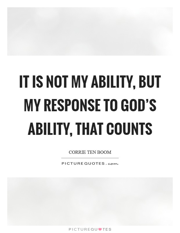 It is not my ability, but my response to God's ability, that counts Picture Quote #1