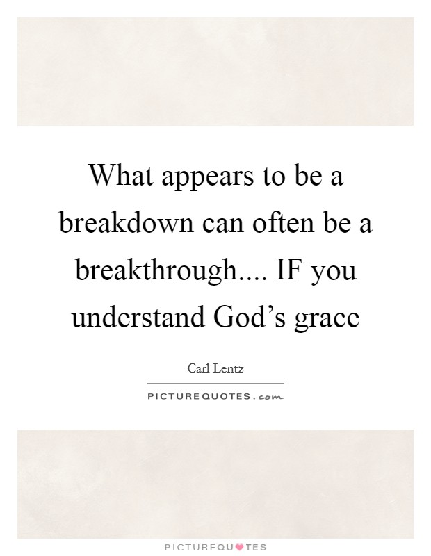 What appears to be a breakdown can often be a breakthrough.... IF you understand God's grace Picture Quote #1