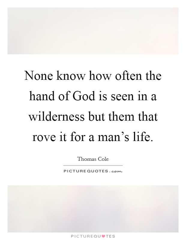 None know how often the hand of God is seen in a wilderness but them that rove it for a man's life Picture Quote #1