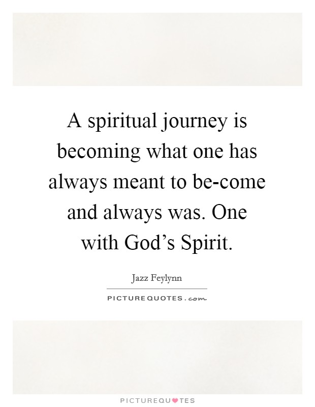A spiritual journey is becoming what one has always meant to be-come and always was. One with God's Spirit Picture Quote #1