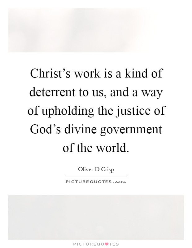 Christ's work is a kind of deterrent to us, and a way of upholding the justice of God's divine government of the world Picture Quote #1