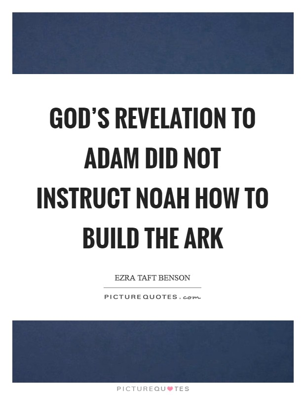 God's revelation to Adam did not instruct Noah how to build the ark Picture Quote #1