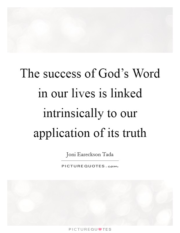 The success of God's Word in our lives is linked intrinsically to our application of its truth Picture Quote #1