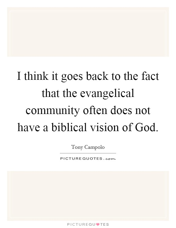 I think it goes back to the fact that the evangelical community often does not have a biblical vision of God Picture Quote #1