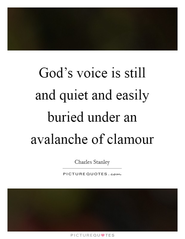 God's voice is still and quiet and easily buried under an avalanche of clamour Picture Quote #1