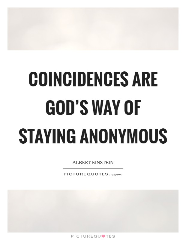 Coincidences are God's way of staying anonymous Picture Quote #1