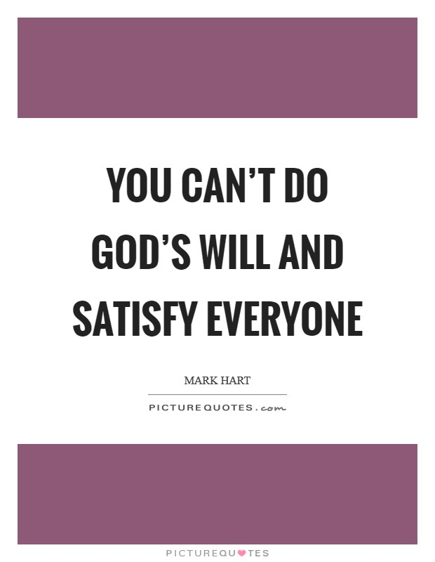 You can't do God's will and satisfy everyone Picture Quote #1