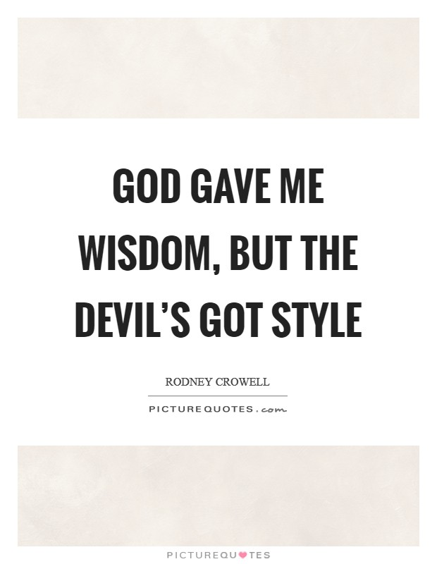 God gave me wisdom, but the devil's got style Picture Quote #1