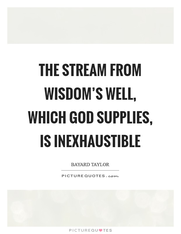 The stream from Wisdom's well, Which God supplies, is inexhaustible Picture Quote #1