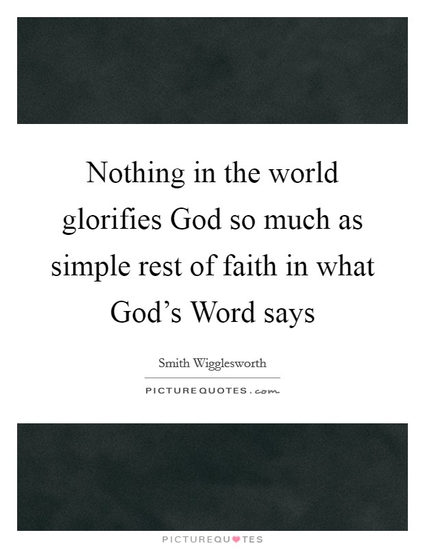 Nothing in the world glorifies God so much as simple rest of faith in what God's Word says Picture Quote #1