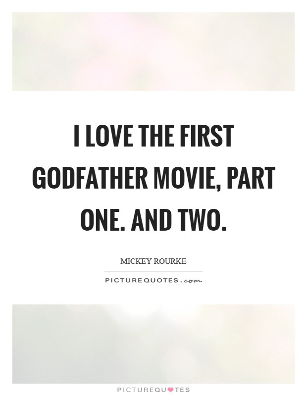 I love the first Godfather movie, part one. And two Picture Quote #1