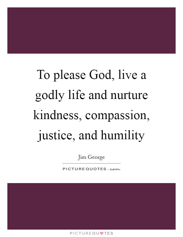 To Please God Live A Godly Life And Nurture Kindness Picture Quotes