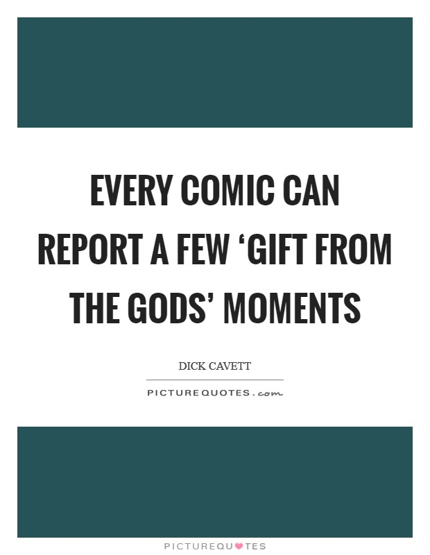 Every comic can report a few 'gift from the gods' moments Picture Quote #1
