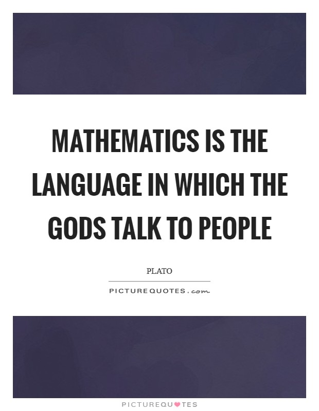 Mathematics is the language in which the gods talk to people Picture Quote #1