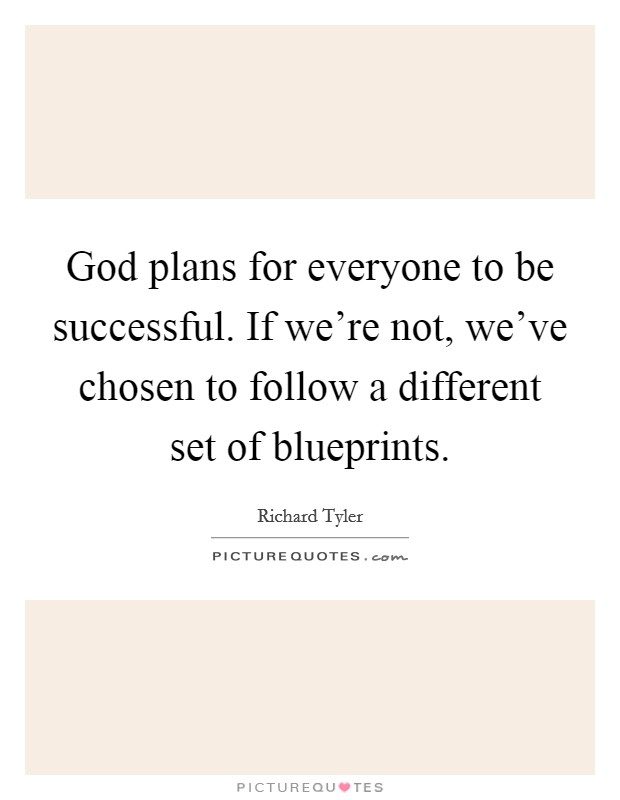 God plans for everyone to be successful. If we're not, we've chosen to follow a different set of blueprints Picture Quote #1