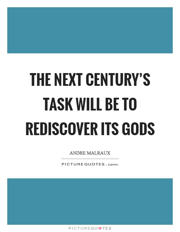 The next century's task will be to rediscover its gods Picture Quote #1