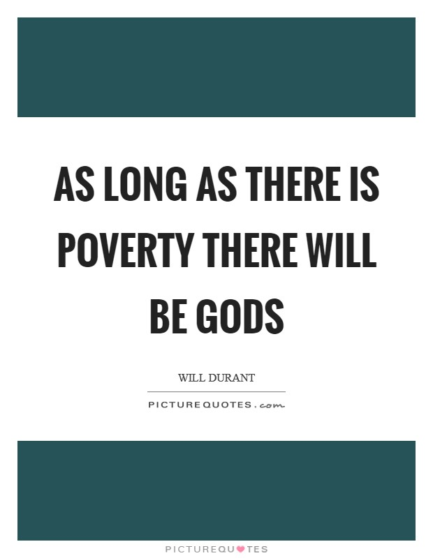 As long as there is poverty there will be gods Picture Quote #1