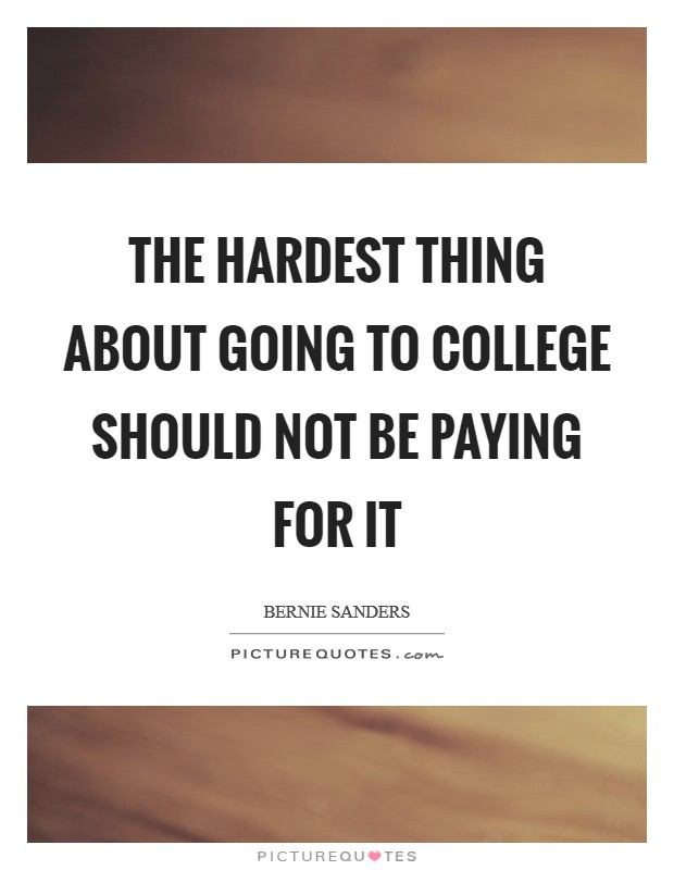 The hardest thing about going to college should not be paying for it Picture Quote #1