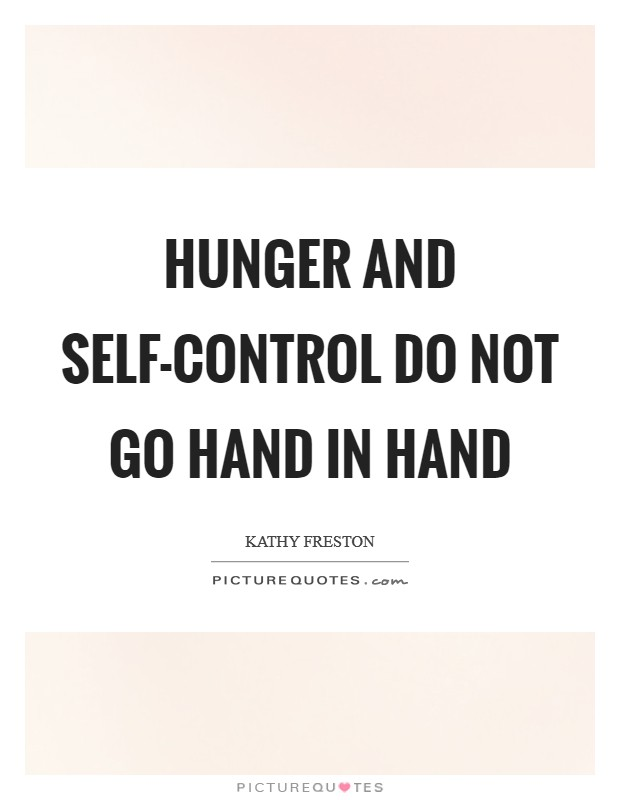 Hunger and self-control do not go hand in hand Picture Quote #1
