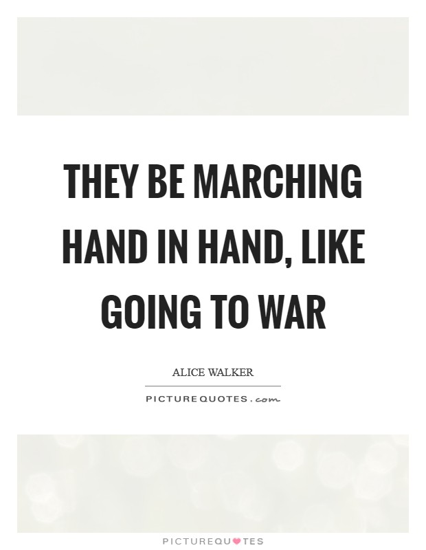 They be marching hand in hand, like going to war Picture Quote #1