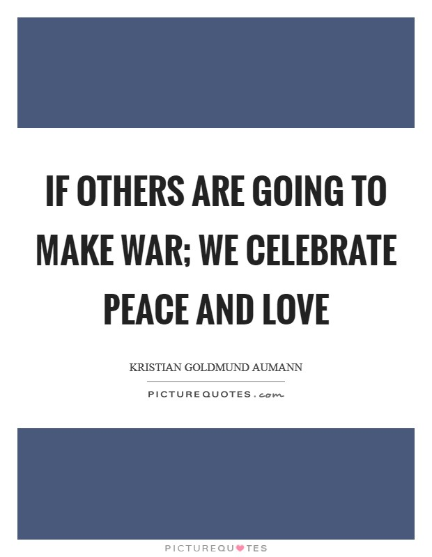 If others are going to make war; we celebrate peace and love Picture Quote #1