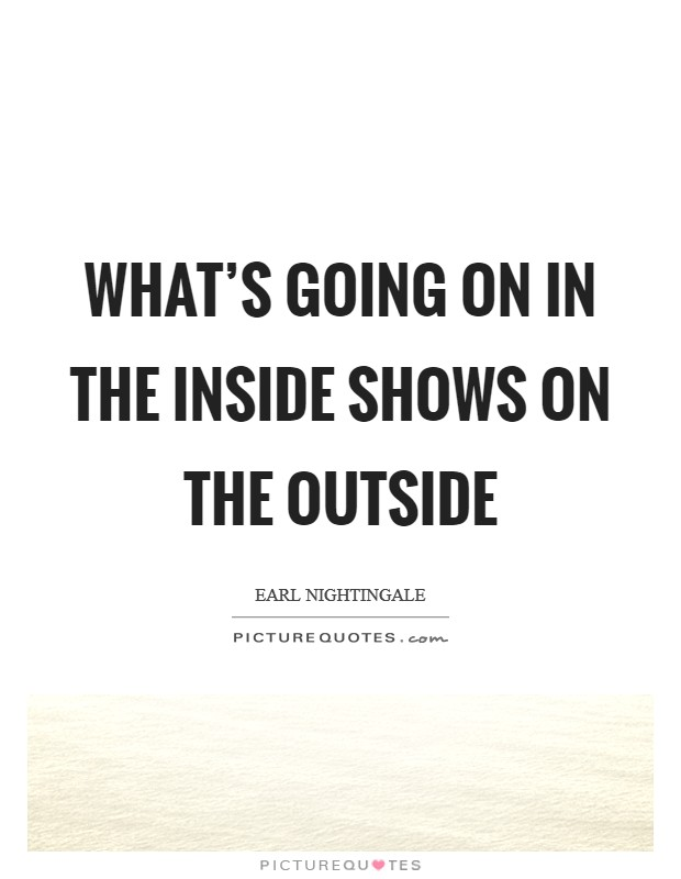 What's going on in the inside shows on the outside Picture Quote #1