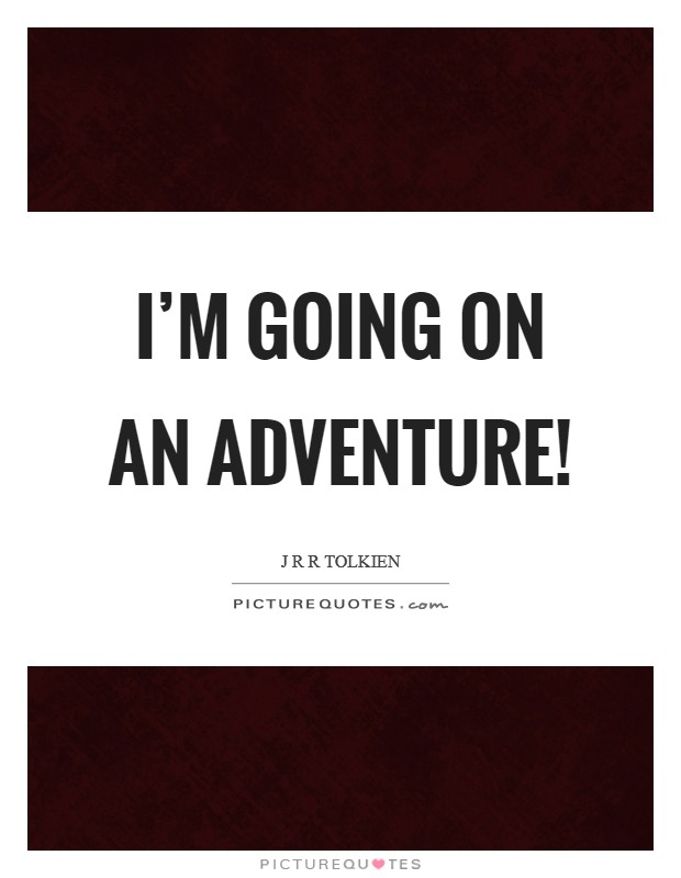 I'm going on an adventure! Picture Quote #1