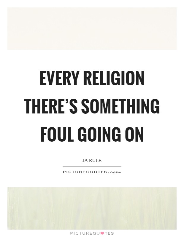 Every religion there's something foul going on Picture Quote #1