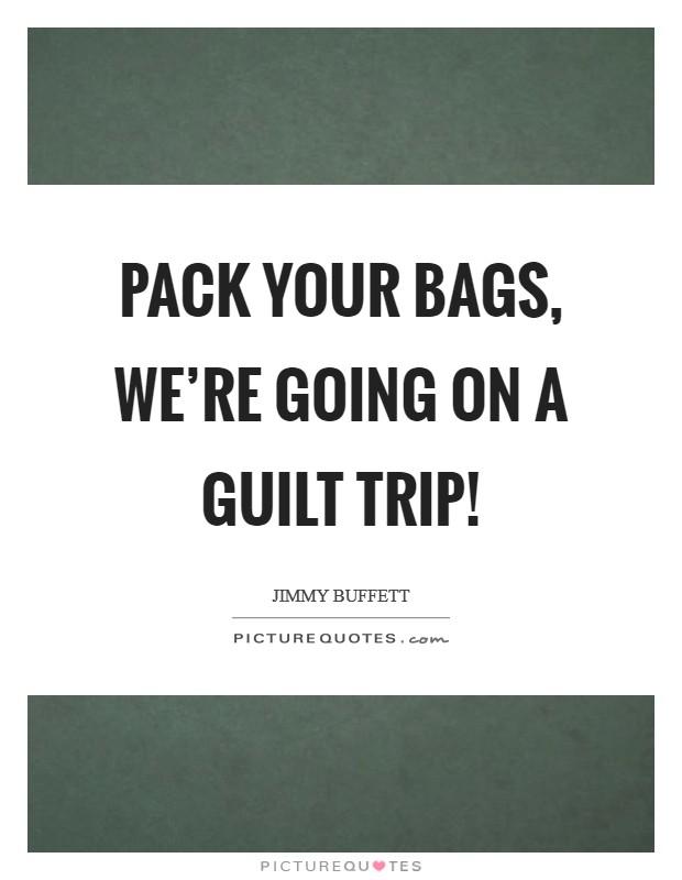 Guilt trip |Quotes About Guilt Trips