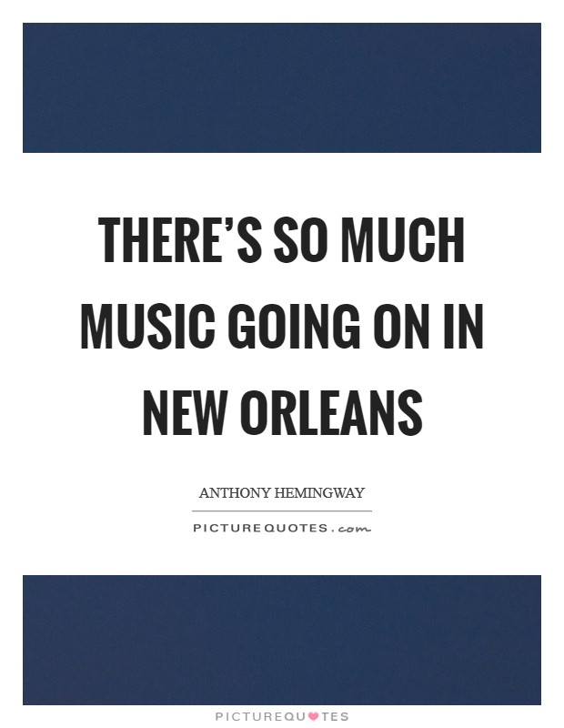 There's so much music going on in New Orleans Picture Quote #1
