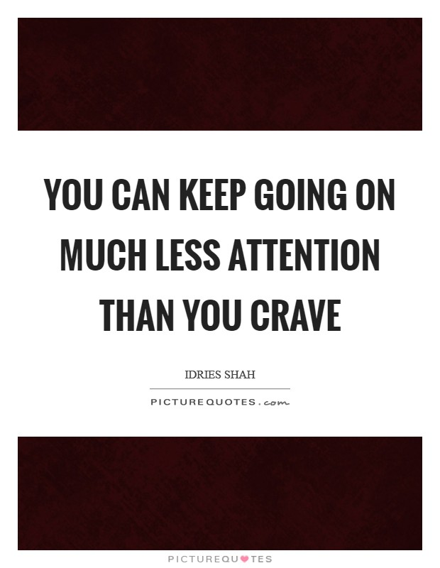 You can keep going on much less attention than you crave Picture Quote #1
