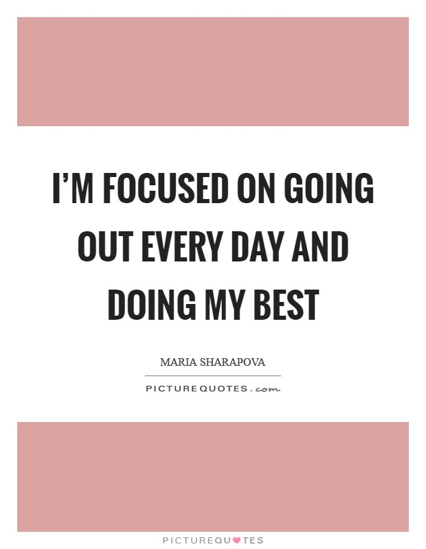 I'm focused on going out every day and doing my best Picture Quote #1