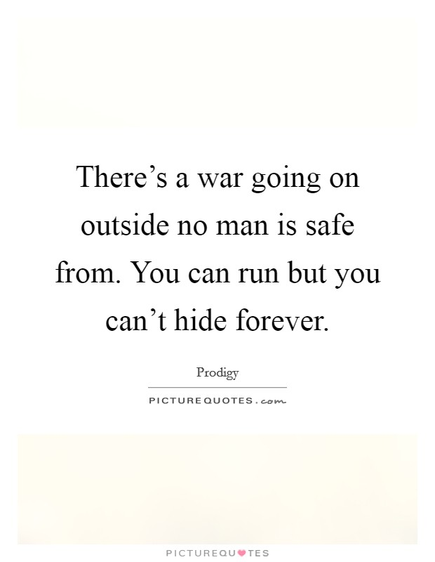 There's a war going on outside no man is safe from. You can run but you can't hide forever Picture Quote #1