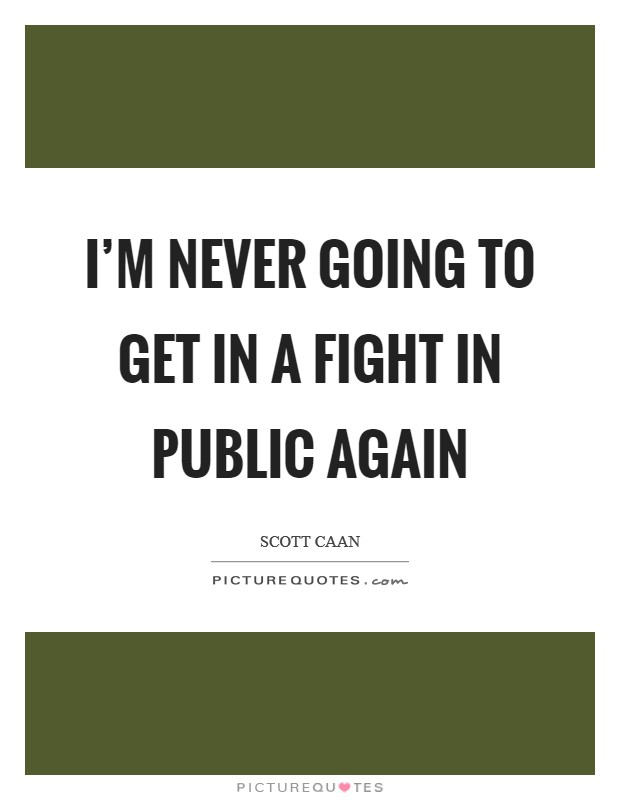 I'm never going to get in a fight in public again Picture Quote #1