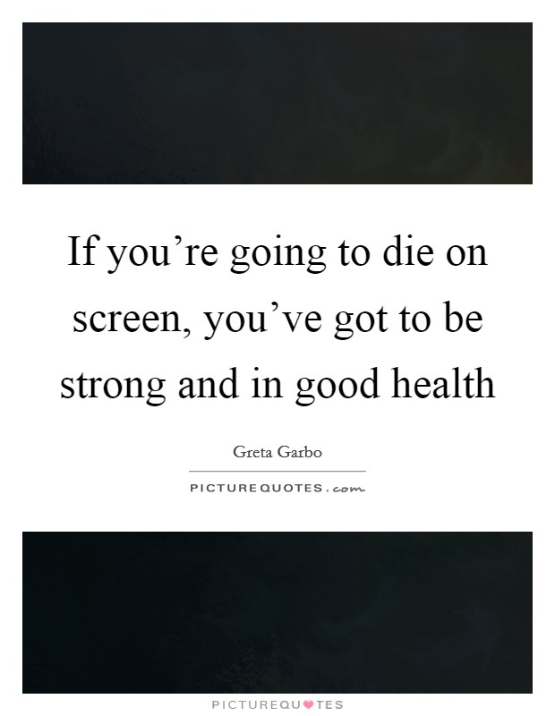 If you're going to die on screen, you've got to be strong and in good health Picture Quote #1