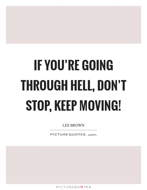 If you're going through hell, don't stop, keep moving! Picture Quote #1
