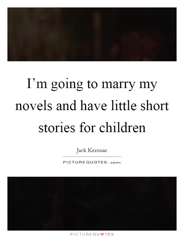 I'm going to marry my novels and have little short stories for children Picture Quote #1