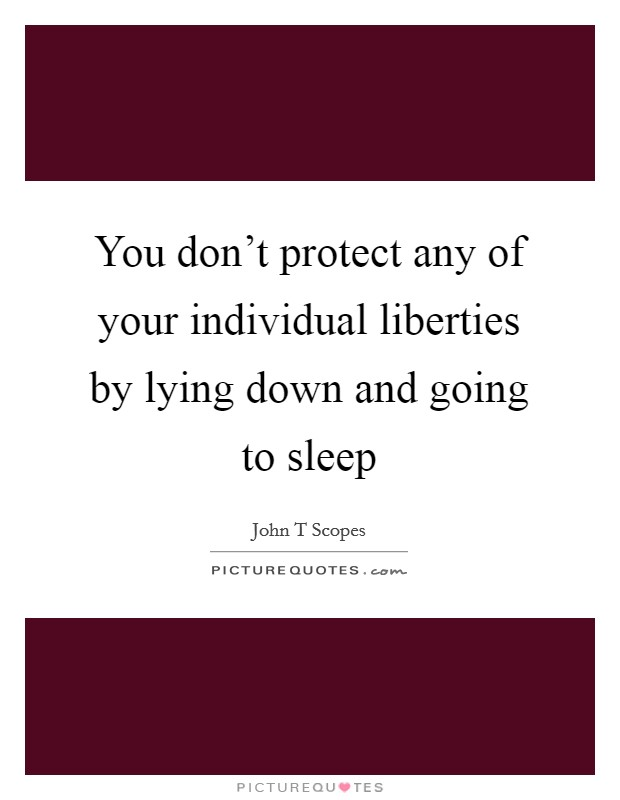 You don't protect any of your individual liberties by lying down and going to sleep Picture Quote #1