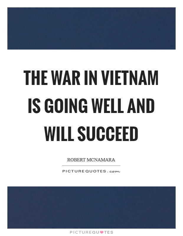 The war in Vietnam is going well and will succeed Picture Quote #1