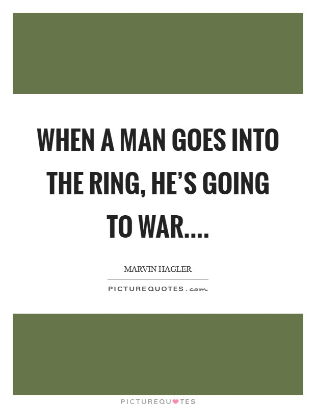 When a man goes into the ring, he's going to war Picture Quote #1