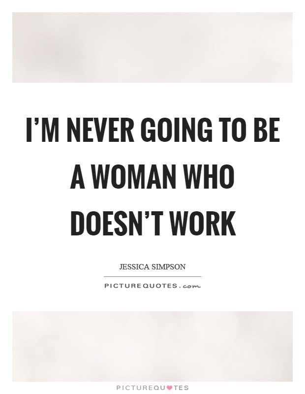 I'm never going to be a woman who doesn't work Picture Quote #1