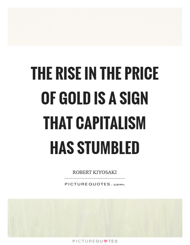 The rise in the price of gold is a sign that capitalism has stumbled Picture Quote #1