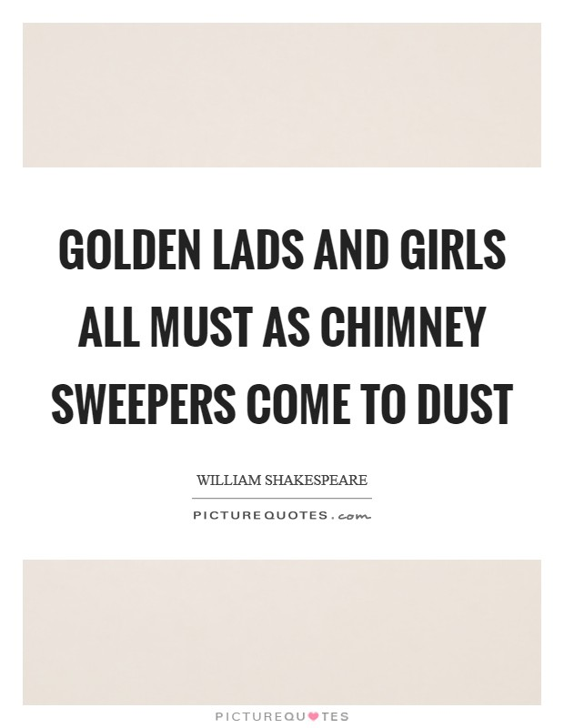 Golden lads and girls all must as chimney sweepers come to dust Picture Quote #1