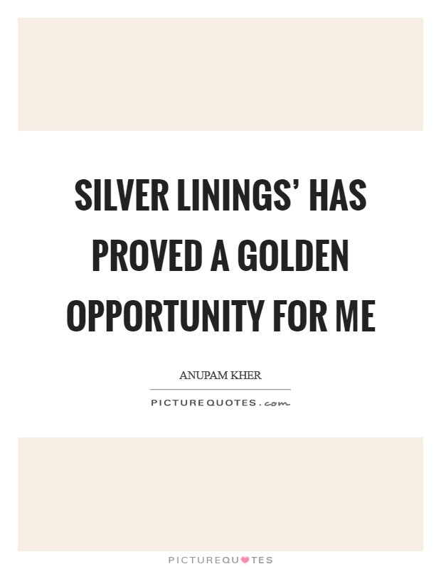 Silver Linings' has proved a golden opportunity for me Picture Quote #1