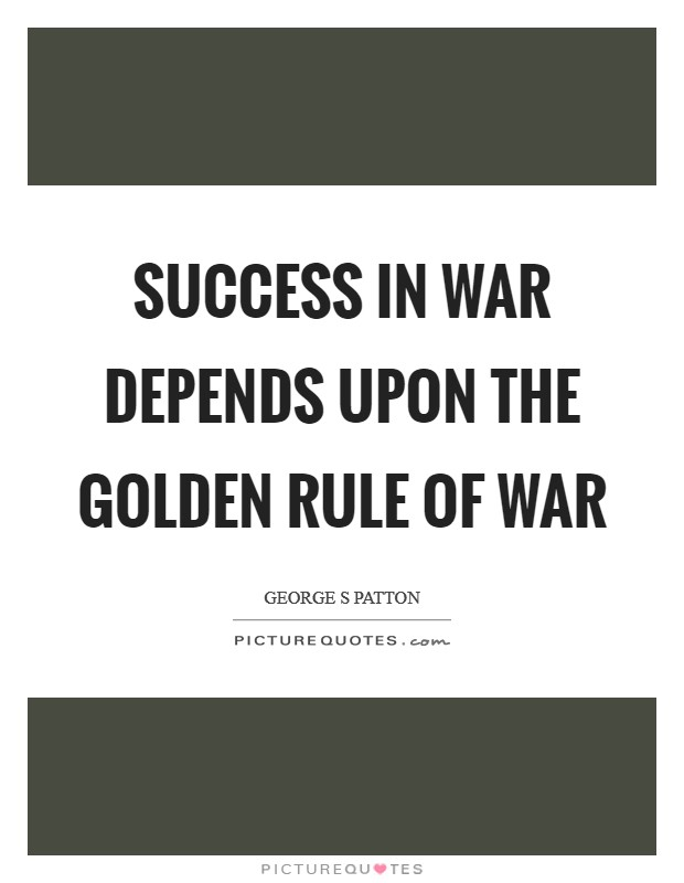 Success in war depends upon the golden rule of war Picture Quote #1