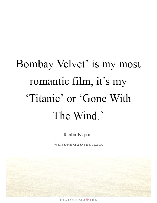 Bombay Velvet 39 Is My Most Romantic Film It 39 S My Titanic