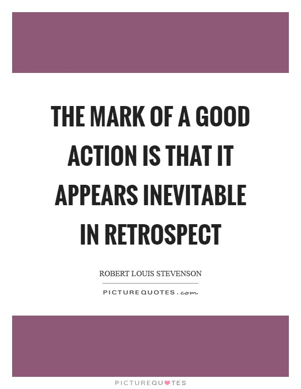 The mark of a good action is that it appears inevitable in retrospect Picture Quote #1