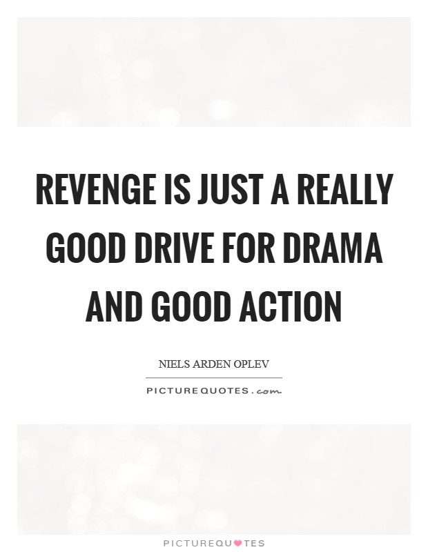 Revenge is just a really good drive for drama and good action Picture Quote #1