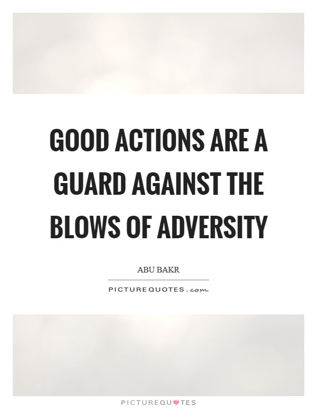 Good actions are a guard against the blows of adversity Picture Quote #1