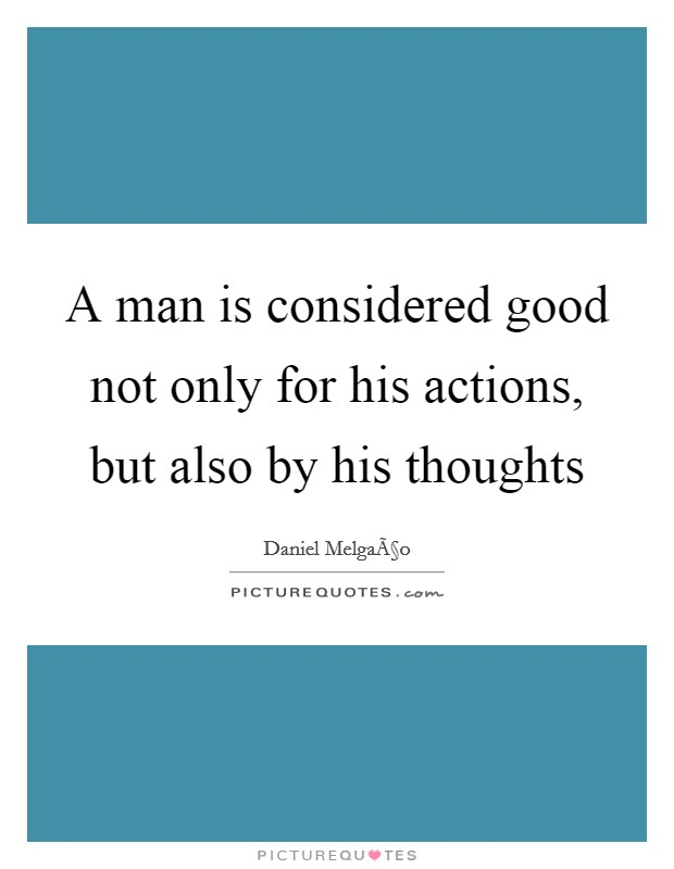 A man is considered good not only for his actions, but also by his thoughts Picture Quote #1